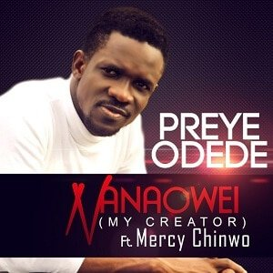 Nanowei - Preye Odede Ft. Mercy Chinwo