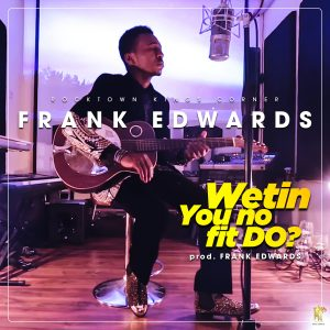 Wetin I No Fit Do – Frank Edwards